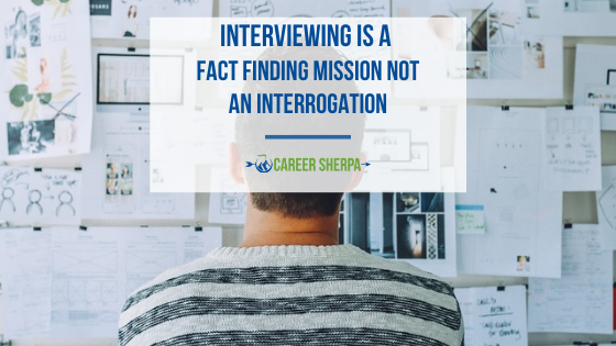 Interviewing is a Fact Finding Mission not an Interrogation